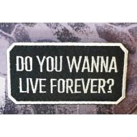 Патч Do you wanna live forever? Зоряний десант Starship Troopers
