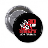 Значок Fuck Calm Die In Battle And Go To Valhalla